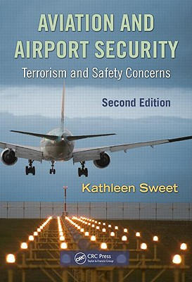 Aviation and Airport Security, Terrorism and Safety Concerns By Sweet, Kathleen M.
